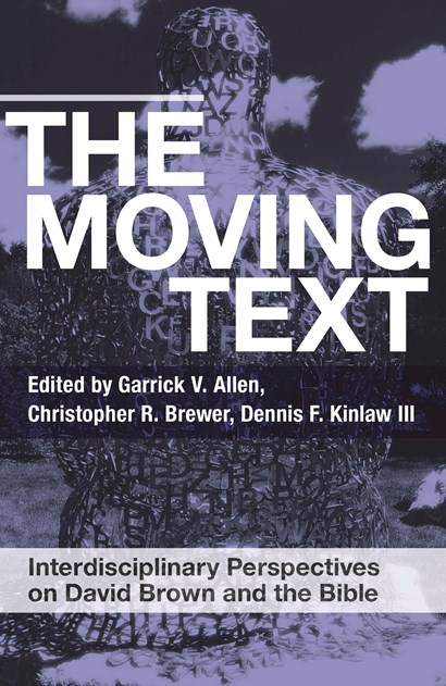 <em><strong>The Moving Text: Interdisciplinary Perspectives on David Brown and the Bible</strong></em>