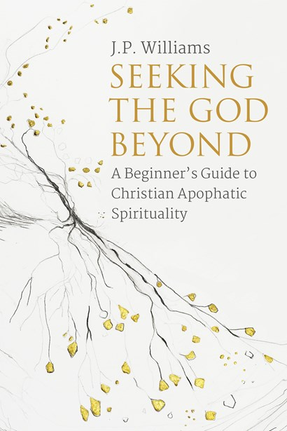 <strong><em>Seeking the God Beyond: A Beginner's Guide to Christian Apophatic Spirituality </em>by </strong><strong>JP Williams</strong>