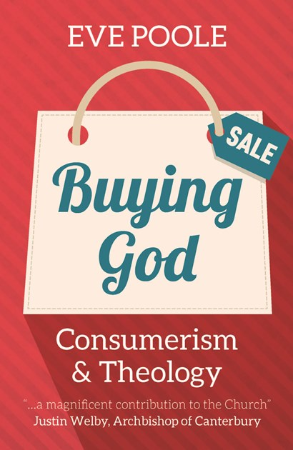 <strong><em>Buying God: Consumerism and Theology </em>by Eve Poole</strong>