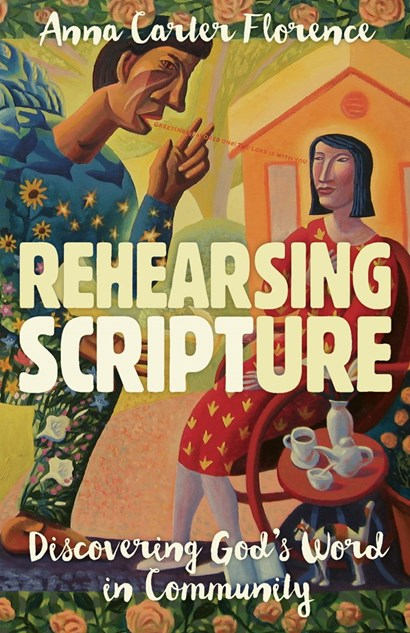 <em>Rehearsing Scripture: Discovering God's Word in Community</em> by Anna Carter Florence