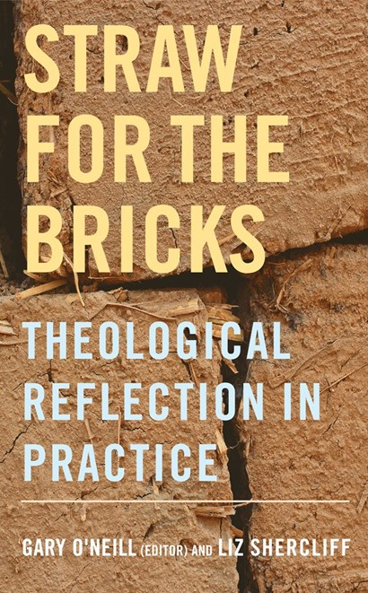 <em>Straw for the Bricks: Theological Reflection in Practice</em> by Gary O'Neill (Ed.) and Liz Shercliff
