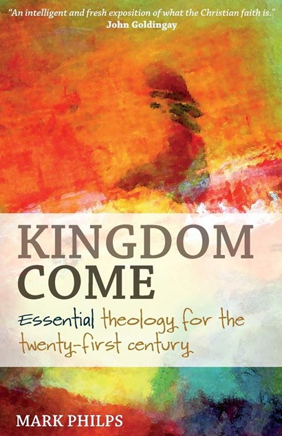 <strong>Kingdom Come: Essential Theology for the Twenty-first Century</strong>