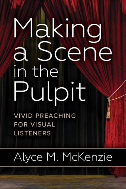 <strong><em>Making a Scene in the Pulpit: Vivid Preaching for Visual Listeners</em></strong>